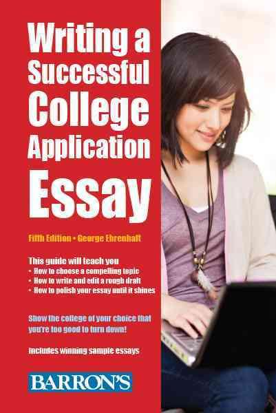 Writing a Successful College Application Essay By Ehrenhaft, George
